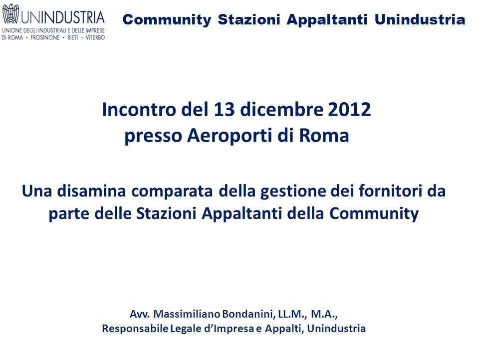 Community Stazioni Appaltanti Unindustria Incontro del 13 dicembre 2012 presso Aeroporti di Roma Una disamina comparata della gestione dei fornitori da parte delle Stazioni Appaltanti della Community Avv.