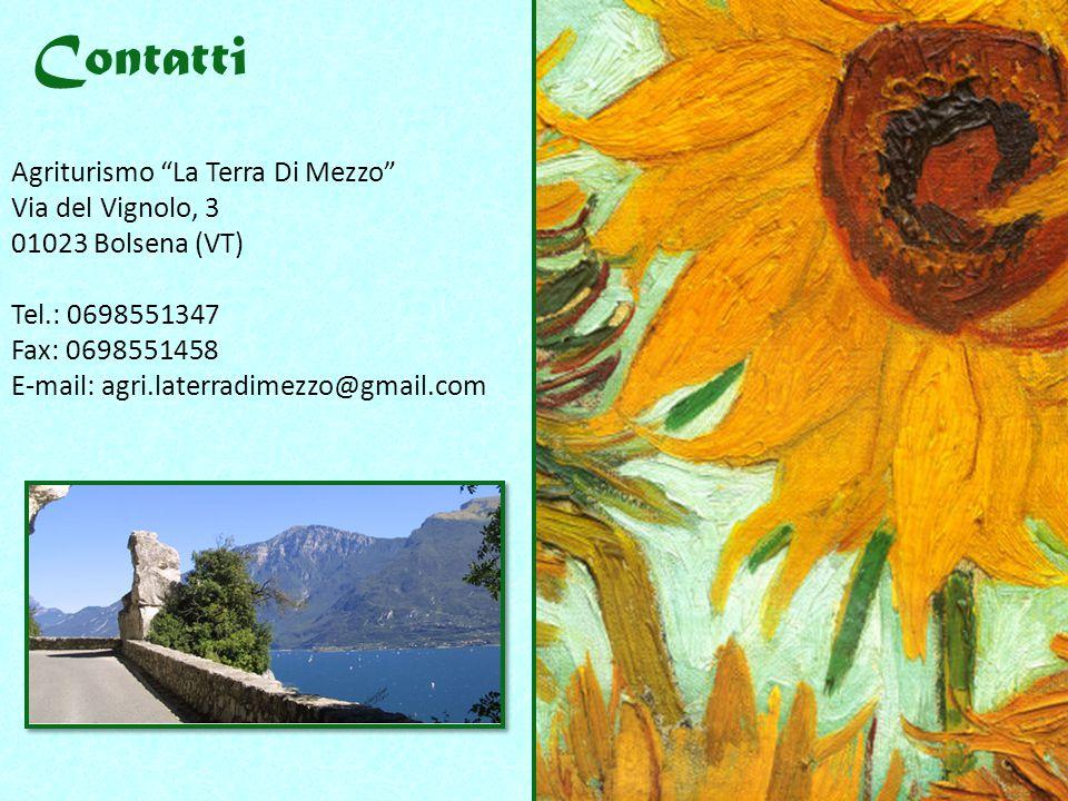 Contatti Agriturismo La Terra Di Mezzo Via del Vignolo, 3 01023 Bolsena (VT) Tel.: 0698551347 Fax: 0698551458 E-mail: agri.laterradimezzo@gmail.com