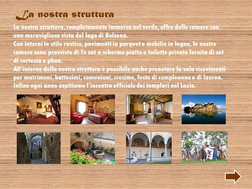 La nostra struttura La nostra struttura, completamente immersa nel verde, offre delle camere con una meravigliosa vista del lago di Bolsena.