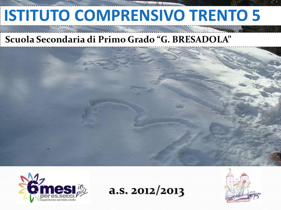 """ISTITUTO COMPRENSIVO TRENTO 5 a.s. 2012/2013 Scuola Secondaria di Primo Grado """"G. BRESADOLA"""""""