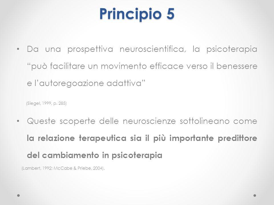 """Principio 5 Da una prospettiva neuroscientifica, la psicoterapia """"può facilitare un movimento efficace verso il benessere e l'autoregoazione adattiva"""""""