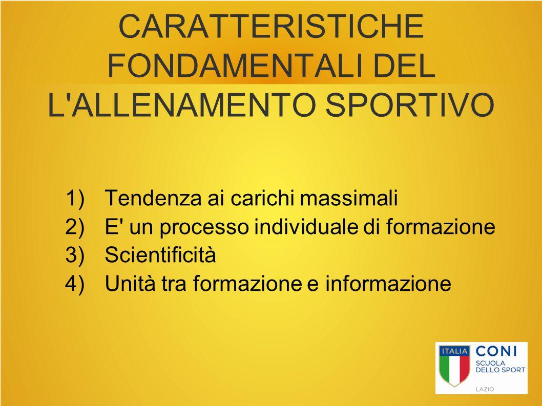 CARATTERISTICHE FONDAMENTALI DEL L'ALLENAMENTO SPORTIVO 1) Tendenza ai carichi massimali 2) E' un processo individuale di formazione 3) Scientificità