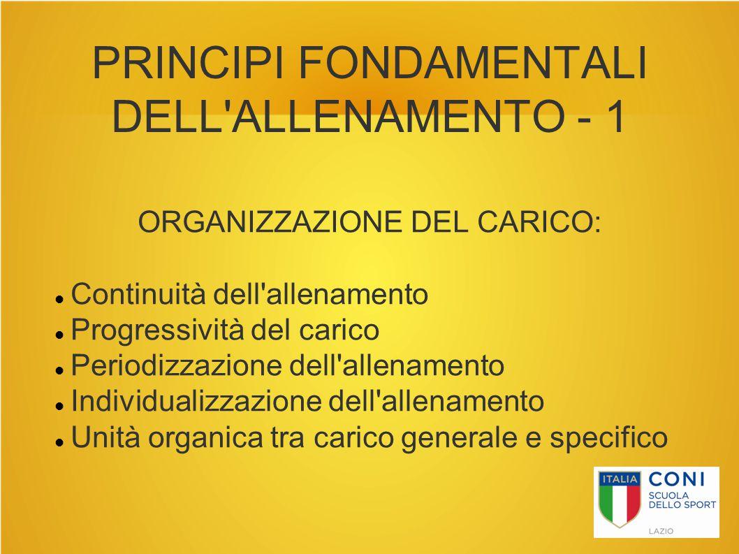 PRINCIPI FONDAMENTALI DELL'ALLENAMENTO - 1 ORGANIZZAZIONE DEL CARICO: Continuità dell'allenamento Progressività del carico Periodizzazione dell'allena