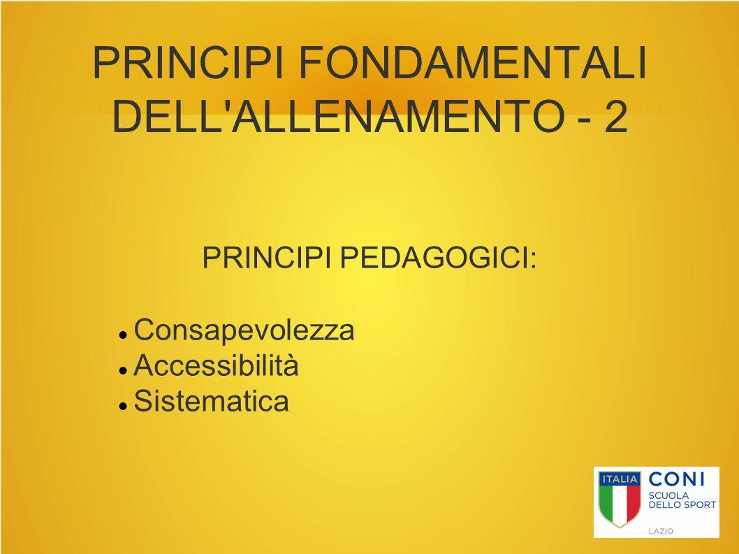 PRINCIPI FONDAMENTALI DELL'ALLENAMENTO - 2 PRINCIPI PEDAGOGICI: Consapevolezza Accessibilità Sistematica