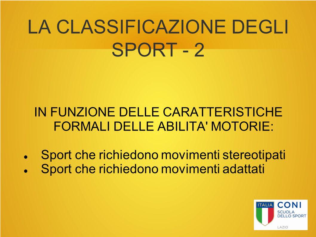 LA CLASSIFICAZIONE DEGLI SPORT - 2 IN FUNZIONE DELLE CARATTERISTICHE FORMALI DELLE ABILITA' MOTORIE: Sport che richiedono movimenti stereotipati Sport