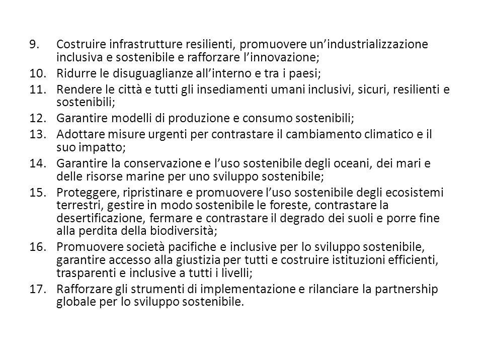 9.Costruire infrastrutture resilienti, promuovere un'industrializzazione inclusiva e sostenibile e rafforzare l'innovazione; 10.Ridurre le disuguaglia