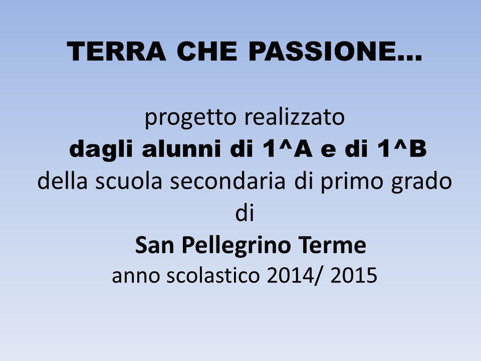 TERRA CHE PASSIONE… progetto realizzato dagli alunni di 1^A e di 1^B della scuola secondaria di primo grado di San Pellegrino Terme anno scolastico 20