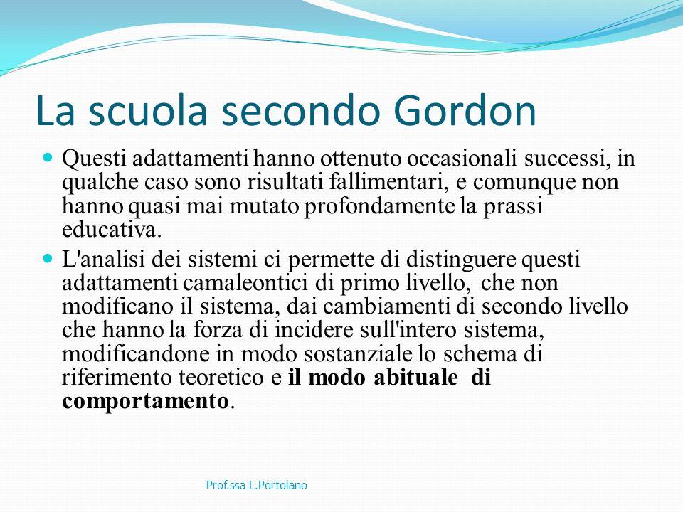 La scuola secondo Gordon Questi adattamenti hanno ottenuto occasionali successi, in qualche caso sono risultati fallimentari, e comunque non hanno quasi mai mutato profondamente la prassi educativa.