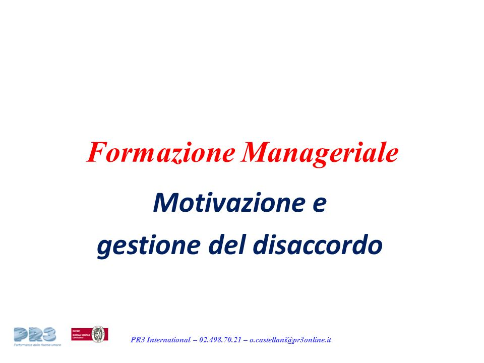 PR3 International – 02.498.70.21 – o.castellani@pr3online.it Formazione Manageriale Motivazione e gestione del disaccordo