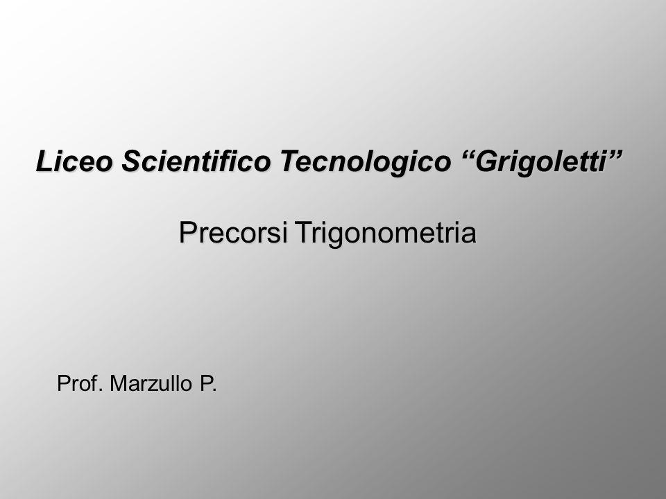 """Prof. Marzullo P. Liceo Scientifico Tecnologico """"Grigoletti"""" Precorsi Trigonometria"""
