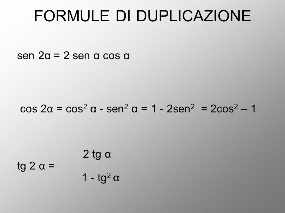 FORMULE DI DUPLICAZIONE sen 2α = 2 sen α cos α cos 2α = cos 2 α - sen 2 α = 1 - 2sen 2 = 2cos 2 – 1 2 tg α tg 2 α = 1 - tg 2 α