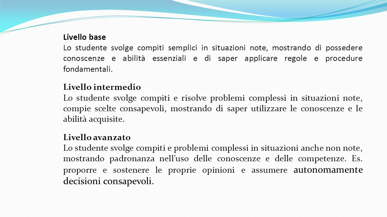 Livello base Lo studente svolge compiti semplici in situazioni note, mostrando di possedere conoscenze e abilità essenziali e di saper applicare regol
