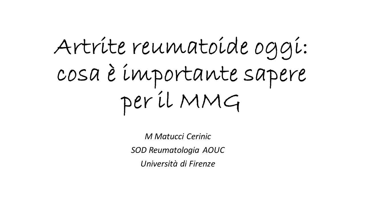 Artrite reumatoide oggi: cosa è importante sapere per il MMG M Matucci Cerinic SOD Reumatologia AOUC Università di Firenze