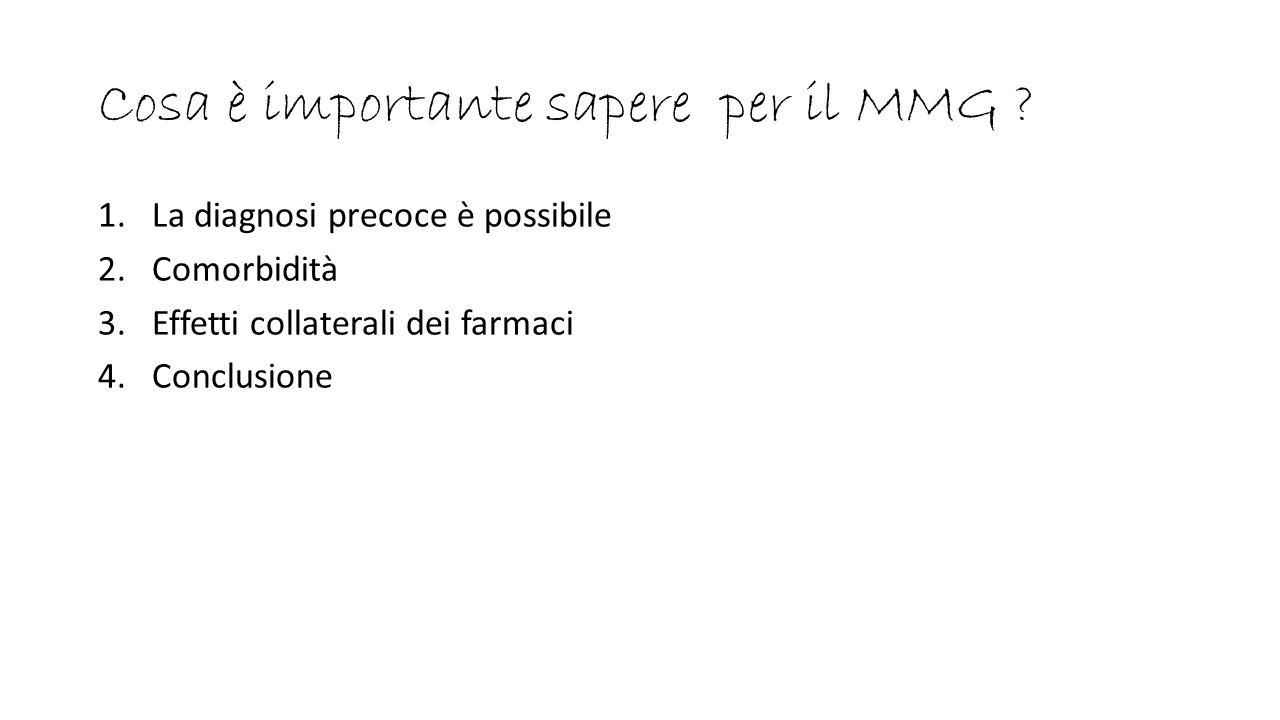 Cosa è importante sapere per il MMG ? 1.La diagnosi precoce è possibile 2.Comorbidità 3.Effetti collaterali dei farmaci 4.Conclusione