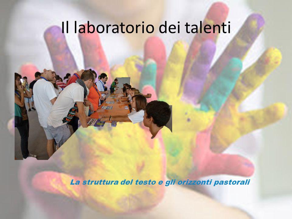 Il laboratorio dei talenti La struttura del testo e gli orizzonti pastorali