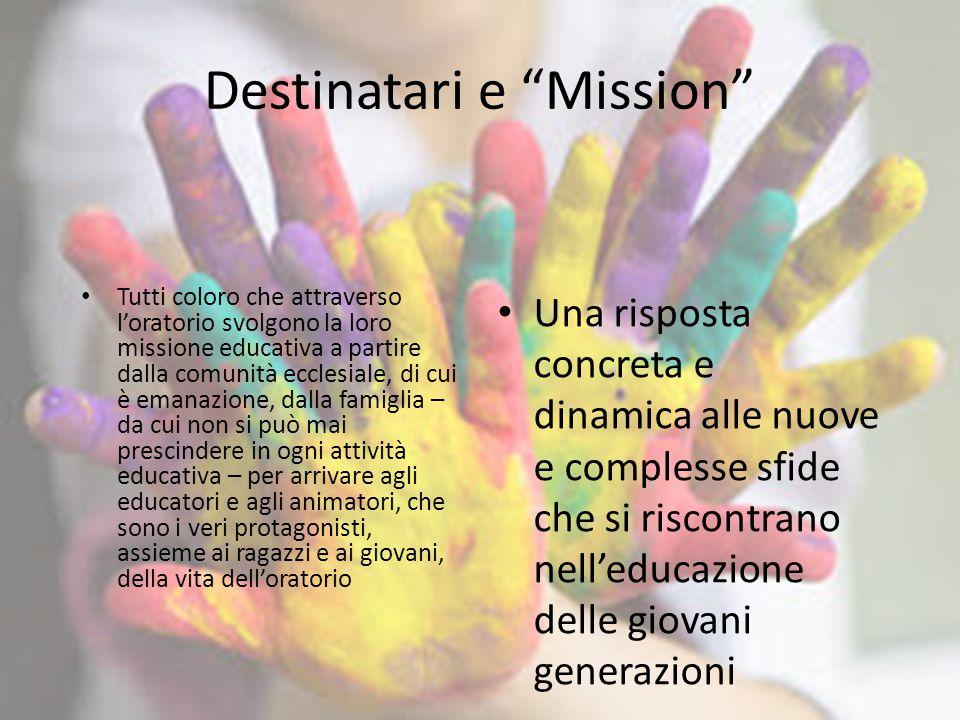 """Destinatari e """"Mission"""" Tutti coloro che attraverso l'oratorio svolgono la loro missione educativa a partire dalla comunità ecclesiale, di cui è emana"""