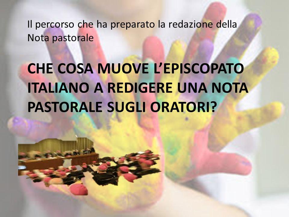 CHE COSA MUOVE L'EPISCOPATO ITALIANO A REDIGERE UNA NOTA PASTORALE SUGLI ORATORI? Il percorso che ha preparato la redazione della Nota pastorale