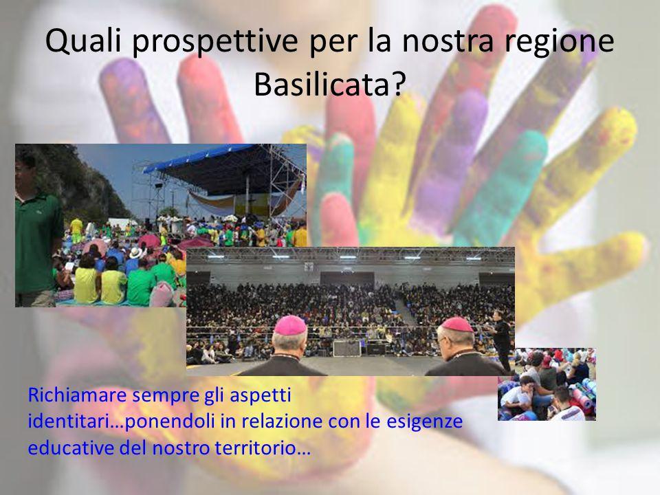 Quali prospettive per la nostra regione Basilicata? Richiamare sempre gli aspetti identitari…ponendoli in relazione con le esigenze educative del nost