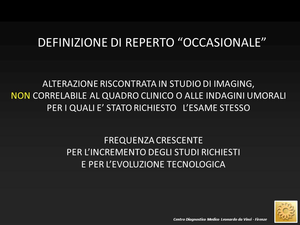 Centro Diagnostico Medico Leonardo da Vinci - Firenze QUALE IL COMPITO DEL RADIOLOGO NEL RISCONTRO DI LESIONE OCCASIONALE .