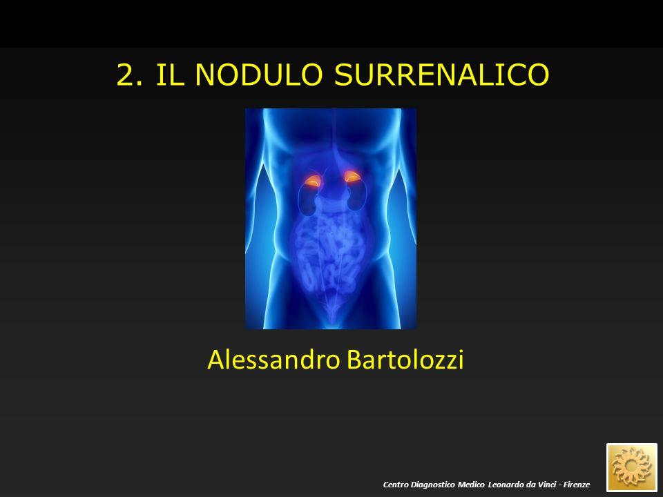 2. IL NODULO SURRENALICO Alessandro Bartolozzi Centro Diagnostico Medico Leonardo da Vinci - Firenze