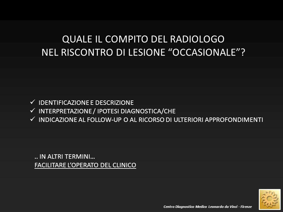 Centro Diagnostico Medico Leonardo da Vinci - Firenze COSA DEVE EVITARE IL RADIOLOGO NEL RISCONTRO DI LESIONE OCCASIONALE .