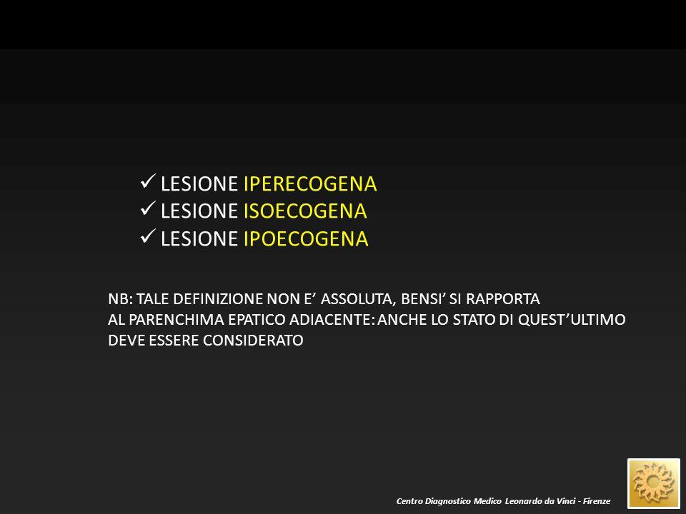 Centro Diagnostico Medico Leonardo da Vinci - Firenze LESIONE IPERECOGENA OMOGENEA IN FEGATO NORMALE  ANGIOMA EPATICO  FOCALITA' DI PIU' FREQUENTE RISCONTRO  NON NECESSITA DI ESAMI DI SECONDO LIVELLO  EVENTUALMENTE FOLLOW-UP ECOGRAFICO