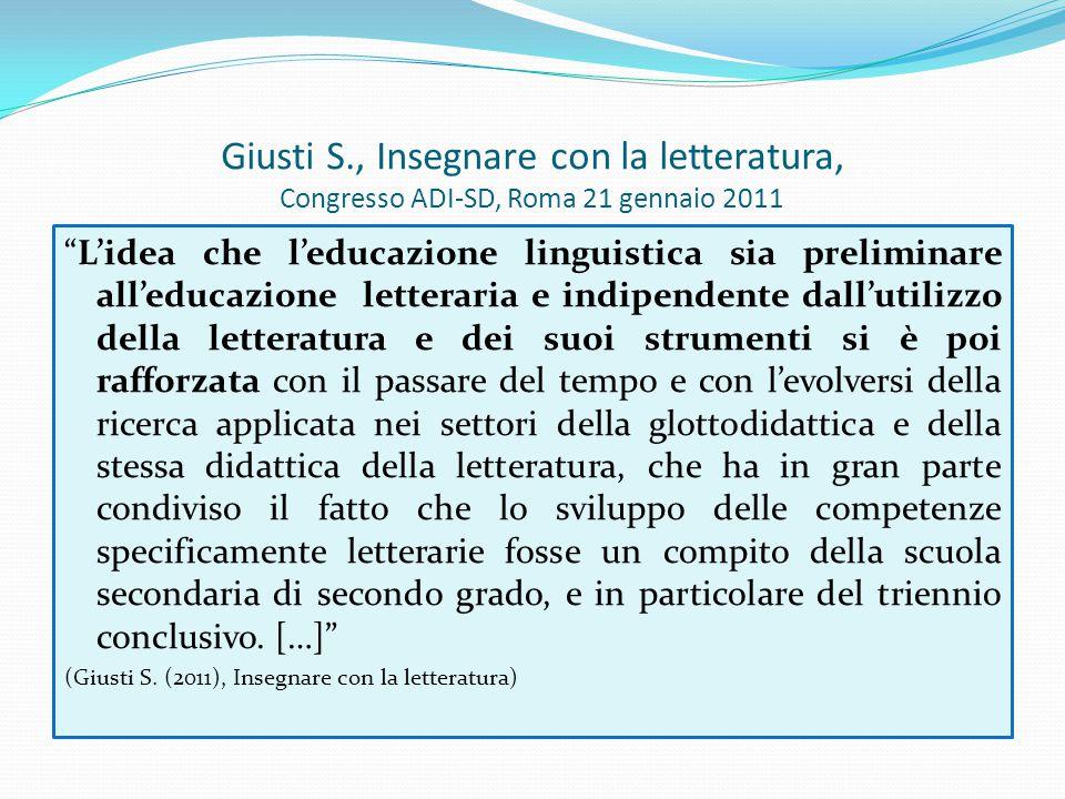 """Giusti S., Insegnare con la letteratura, Congresso ADI-SD, Roma 21 gennaio 2011 """"L'idea che l'educazione linguistica sia preliminare all'educazione le"""