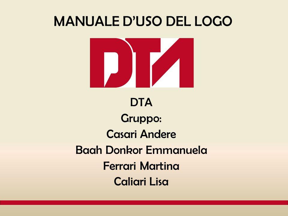 MANUALE D'USO DEL LOGO DTA Gruppo: Casari Andere Baah Donkor Emmanuela Ferrari Martina Caliari Lisa