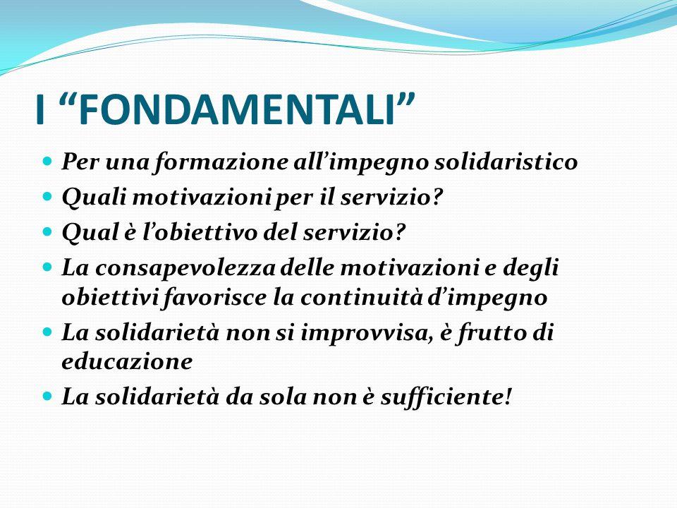 I FONDAMENTALI Per una formazione all'impegno solidaristico Quali motivazioni per il servizio.