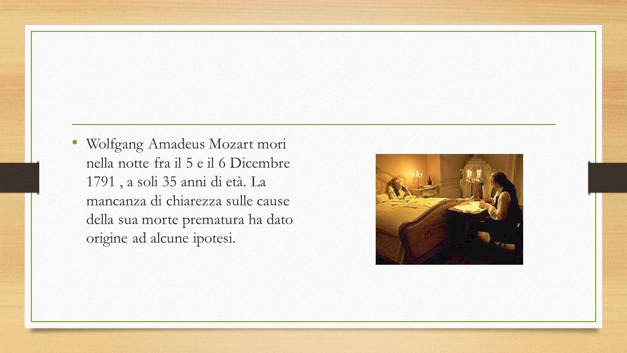Wolfgang Amadeus Mozart mori nella notte fra il 5 e il 6 Dicembre 1791, a soli 35 anni di età. La mancanza di chiarezza sulle cause della sua morte pr