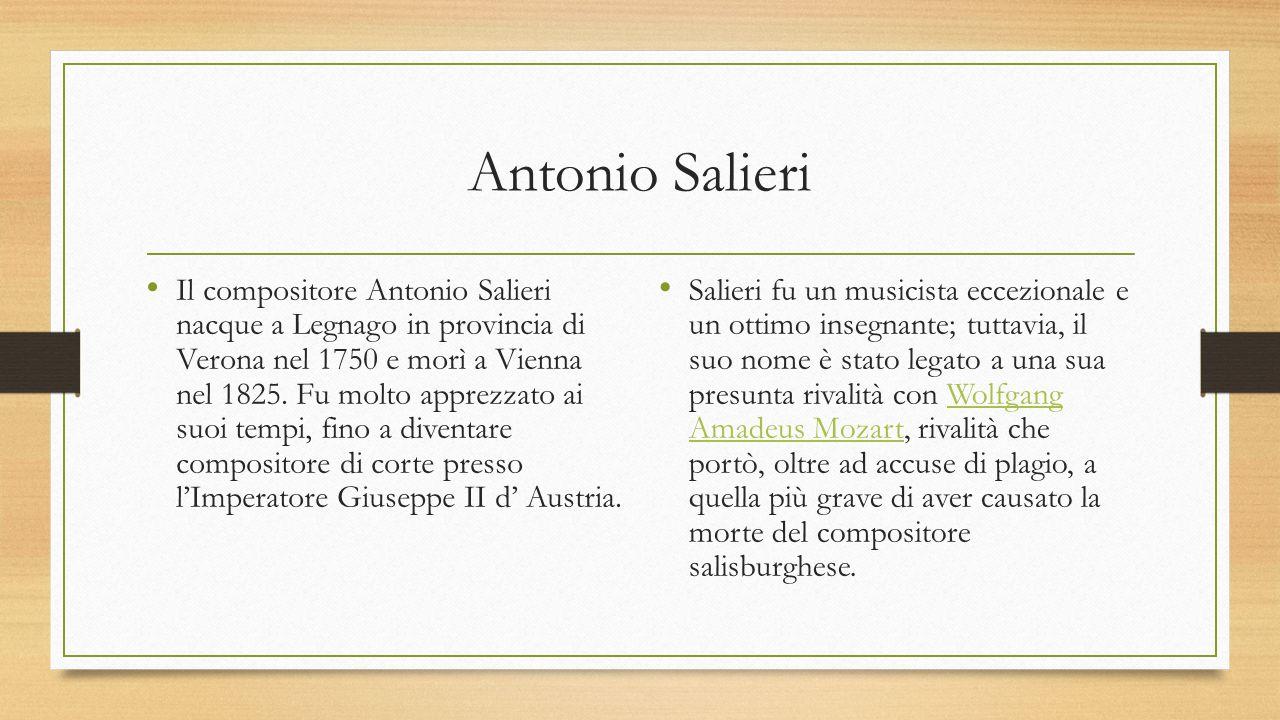 Antonio Salieri Il compositore Antonio Salieri nacque a Legnago in provincia di Verona nel 1750 e morì a Vienna nel 1825. Fu molto apprezzato ai suoi