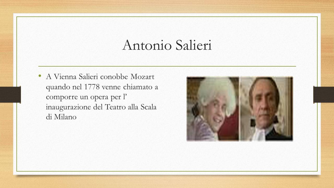 Antonio Salieri A Vienna Salieri conobbe Mozart quando nel 1778 venne chiamato a comporre un opera per l' inaugurazione del Teatro alla Scala di Milan