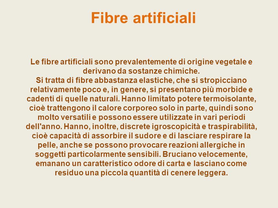 Fibre artificiali Le fibre artificiali sono prevalentemente di origine vegetale e derivano da sostanze chimiche. Si tratta di fibre abbastanza elastic