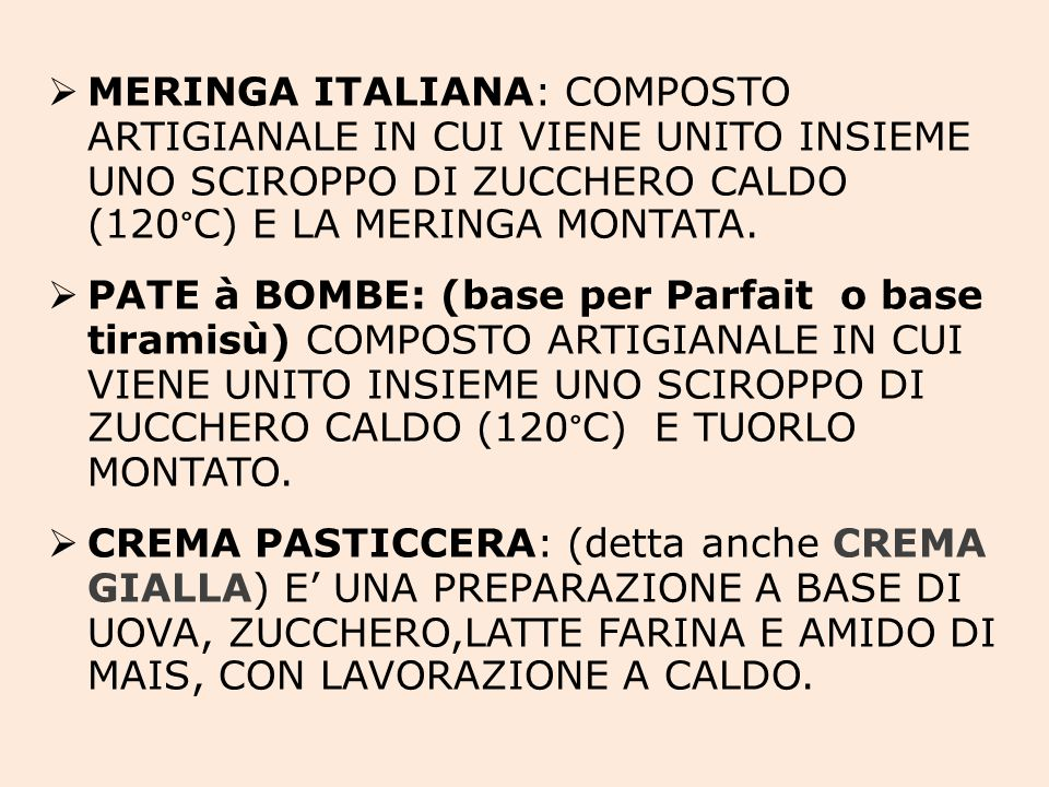  MERINGA ITALIANA: COMPOSTO ARTIGIANALE IN CUI VIENE UNITO INSIEME UNO SCIROPPO DI ZUCCHERO CALDO (120°C) E LA MERINGA MONTATA.