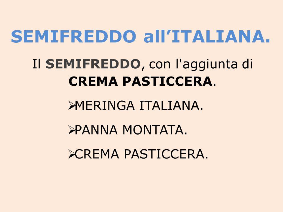 SEMIFREDDO all'ITALIANA.Il SEMIFREDDO, con l aggiunta di CREMA PASTICCERA.