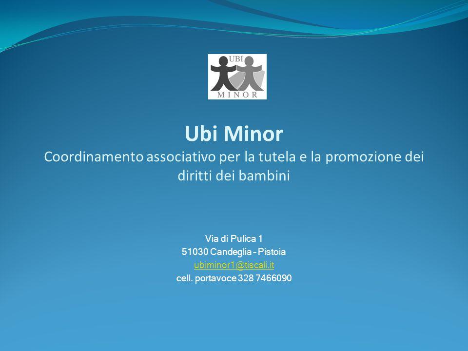 Ubi Minor Coordinamento associativo per la tutela e la promozione dei diritti dei bambini Via di Pulica 1 51030 Candeglia – Pistoia ubiminor1@tiscali.it cell.