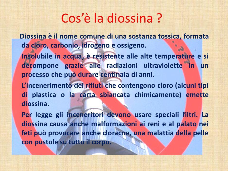 Cos'è la diossina ? Diossina è il nome comune di una sostanza tossica, formata da cloro, carbonio, idrogeno e ossigeno. Insolubile in acqua, è resiste
