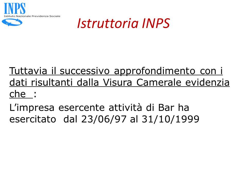 Istruttoria INPS Tuttavia il successivo approfondimento con i dati risultanti dalla Visura Camerale evidenzia che : L'impresa esercente attività di Ba