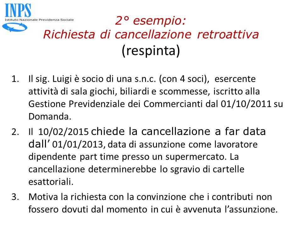 2° esempio: Richiesta di cancellazione retroattiva (respinta) 1.Il sig. Luigi è socio di una s.n.c. (con 4 soci), esercente attività di sala giochi, b