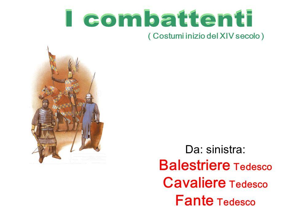 Da: sinistra: Balestriere Tedesco Cavaliere Tedesco Fante Tedesco ( Costumi inizio del XIV secolo )