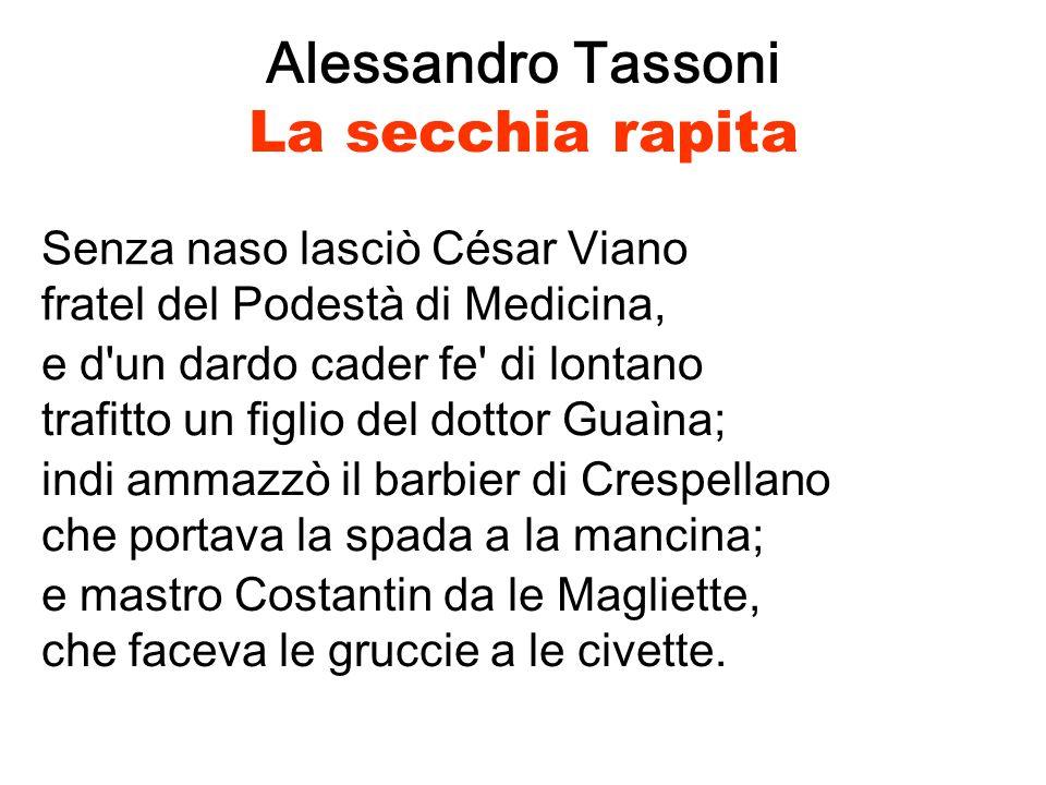 Senza naso lasciò César Viano fratel del Podestà di Medicina, Alessandro Tassoni La secchia rapita indi ammazzò il barbier di Crespellano che portava la spada a la mancina; e mastro Costantin da le Magliette, che faceva le gruccie a le civette.
