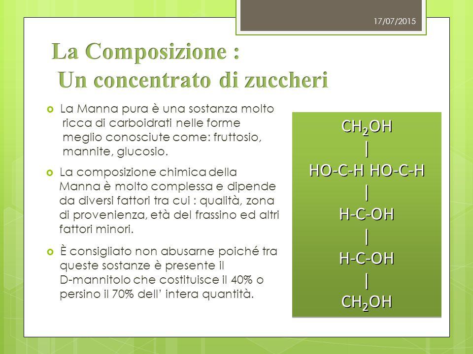 CH 2 OH | HO-C-H HO-C-H | H-C-OH | H-C-OH | CH 2 OH 17/07/2015  La Manna pura è una sostanza molto ricca di carboidrati nelle forme meglio conosciute