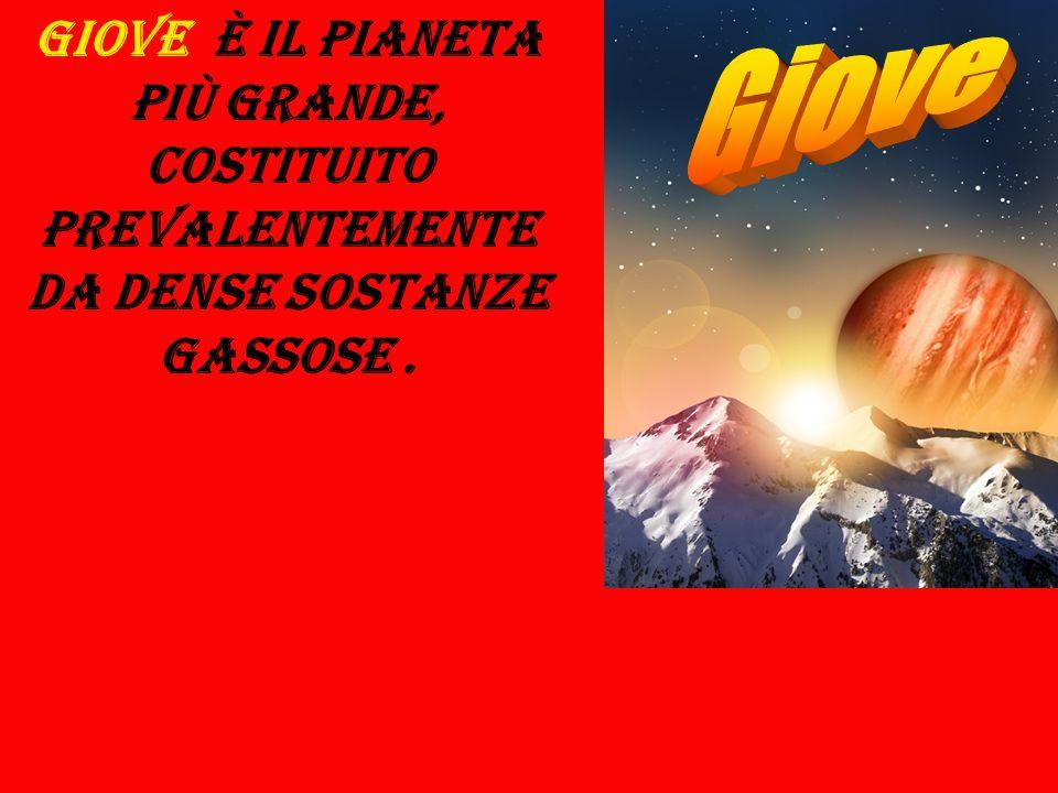 GIOVE è il pianeta più grande, costituito prevalentemente da dense sostanze gassose.