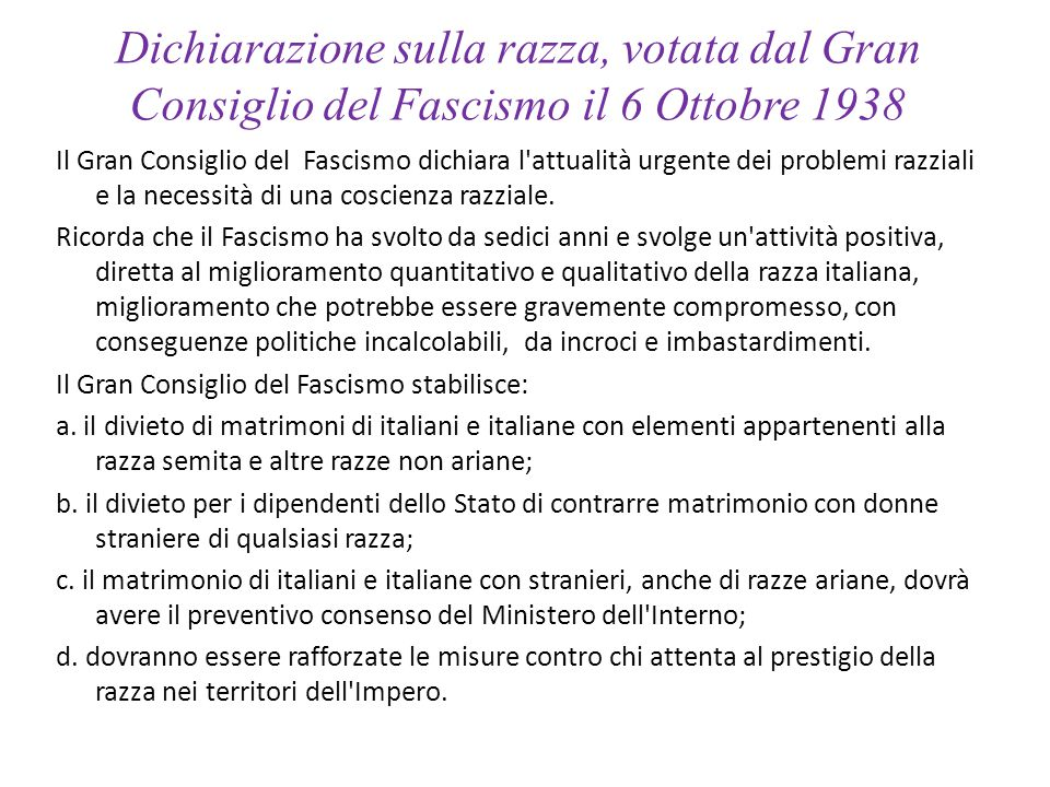 Dichiarazione sulla razza, votata dal Gran Consiglio del Fascismo il 6 Ottobre 1938 Il Gran Consiglio del Fascismo dichiara l'attualità urgente dei pr