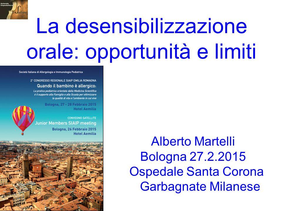 La desensibilizzazione orale: opportunità e limiti Alberto Martelli Bologna 27.2.2015 Ospedale Santa Corona Garbagnate Milanese