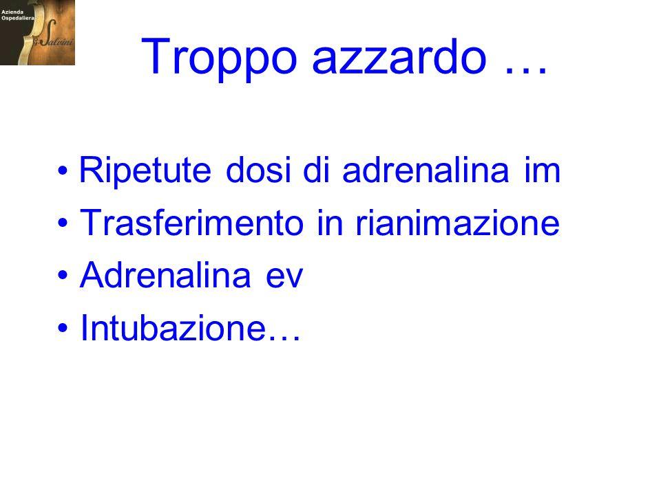 Troppo azzardo … Ripetute dosi di adrenalina im Trasferimento in rianimazione Adrenalina ev Intubazione…