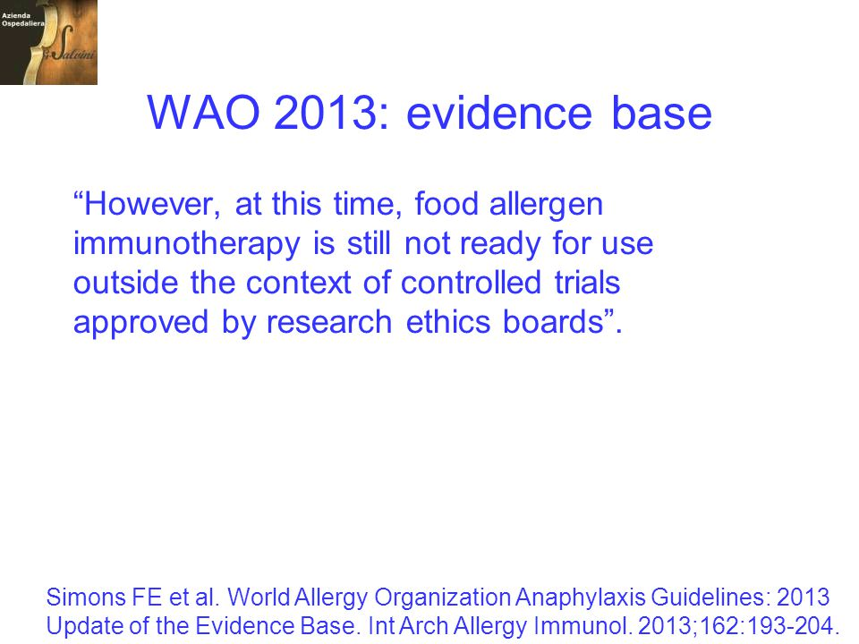 """WAO 2013: evidence base """"However, at this time, food allergen immunotherapy is still not ready for use outside the context of controlled trials approv"""