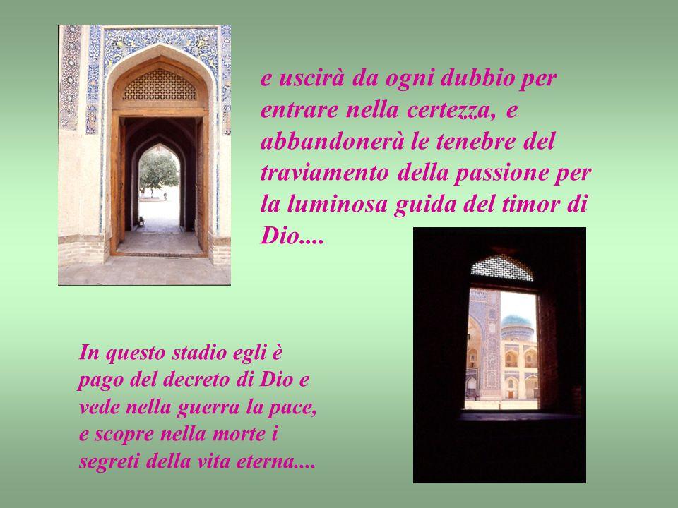 e uscirà da ogni dubbio per entrare nella certezza, e abbandonerà le tenebre del traviamento della passione per la luminosa guida del timor di Dio....