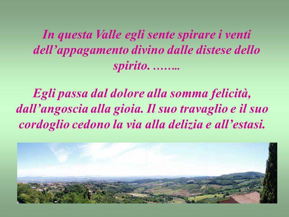 In questa Valle egli sente spirare i venti dell'appagamento divino dalle distese dello spirito.