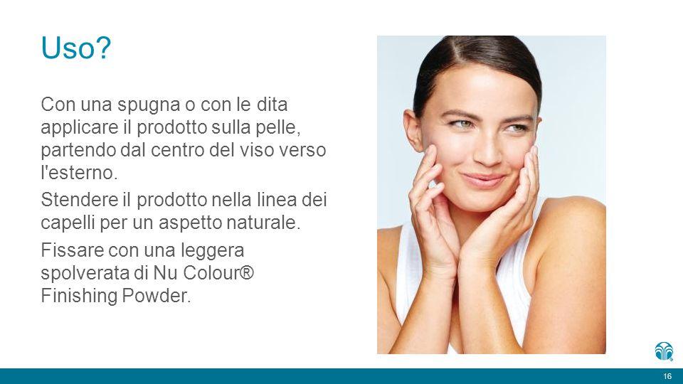 16 Uso? Con una spugna o con le dita applicare il prodotto sulla pelle, partendo dal centro del viso verso l'esterno. Stendere il prodotto nella linea